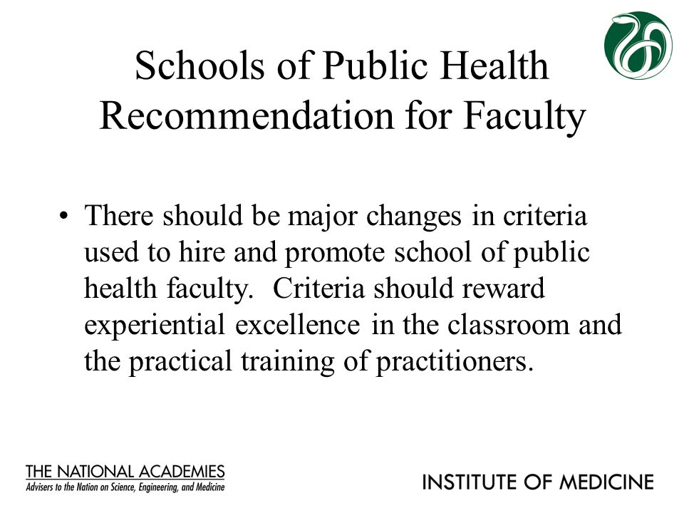 Schools of Public Health Recommendation for Faculty There should be major changes in criteria used to hire and promote school of public health faculty