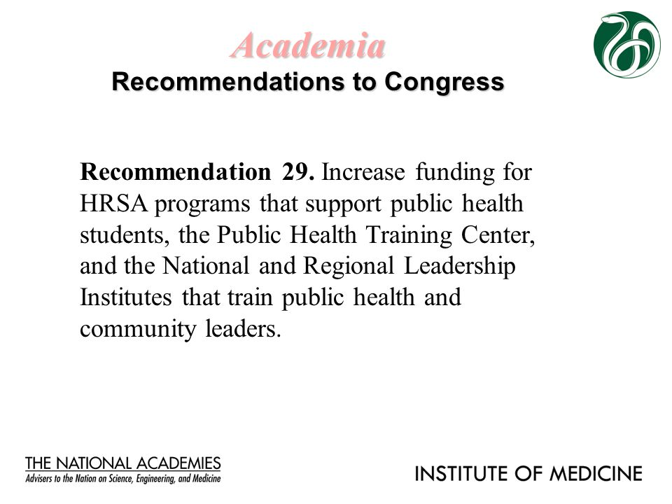 Academia Recommendations to Congress Recommendation 29. Increase funding for HRSA programs that support public health students, the Public Health Trai