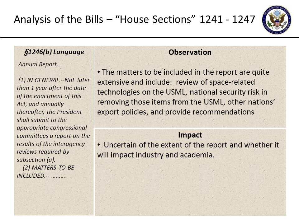 19 Analysis of the Bills – House Sections 1241 - 1247 §1246(b) Language Annual Report.-- (1) IN GENERAL.--Not later than 1 year after the date of the enactment of this Act, and annually thereafter, the President shall submit to the appropriate congressional committees a report on the results of the interagency reviews required by subsection (a).
