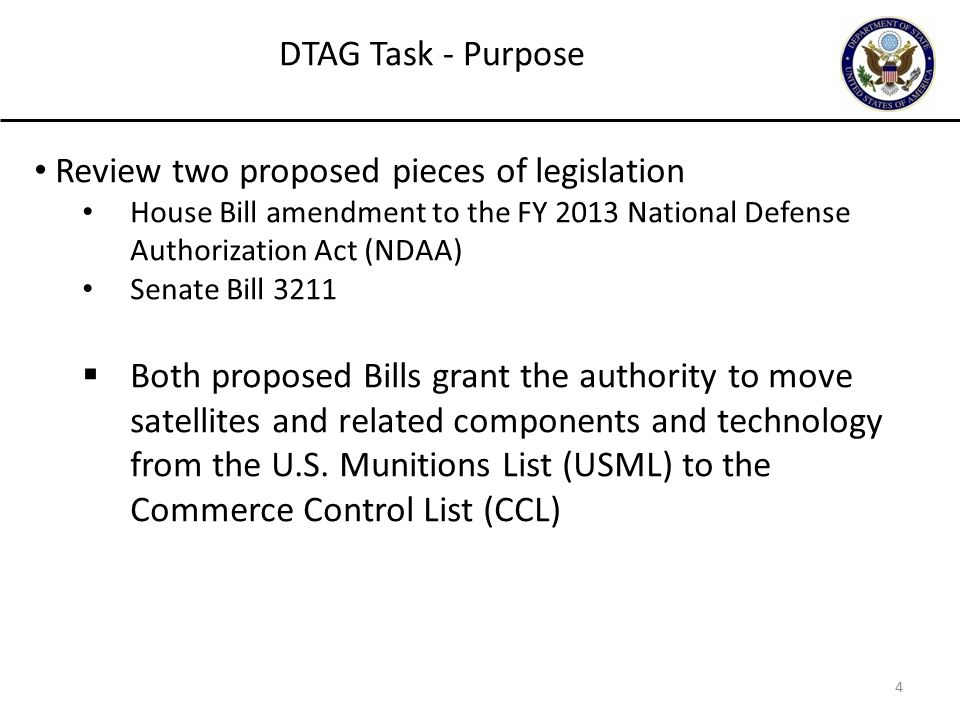 4 Review two proposed pieces of legislation House Bill amendment to the FY 2013 National Defense Authorization Act (NDAA) Senate Bill 3211  Both proposed Bills grant the authority to move satellites and related components and technology from the U.S.