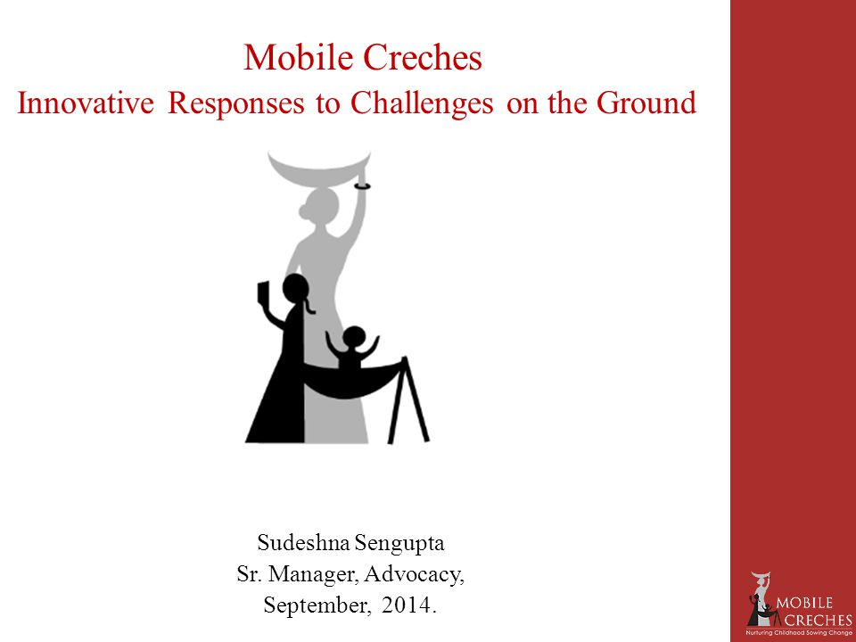 Mobile Creches Innovative Responses to Challenges on the Ground Sudeshna Sengupta Sr.