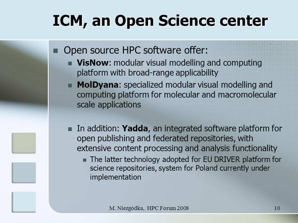M. Niezgódka, HPC Forum 200810 ICM, an Open Science center Open source HPC software offer: VisNow: modular visual modelling and computing platform wit
