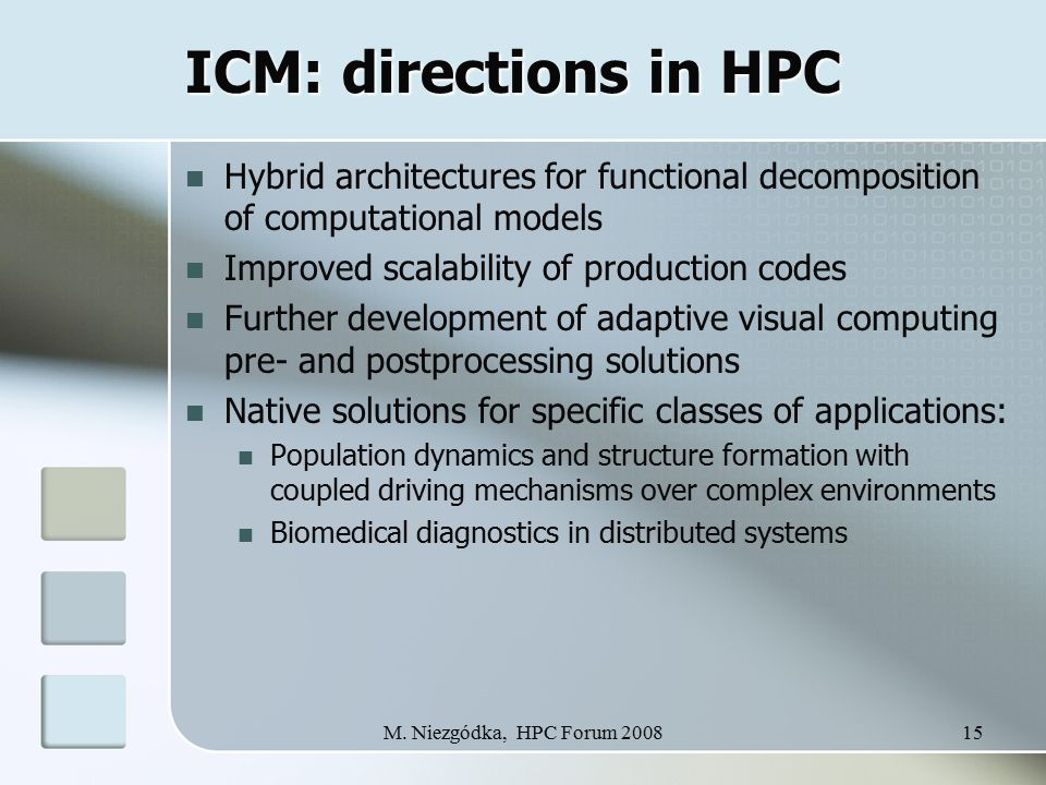 M. Niezgódka, HPC Forum 200815 ICM: directions in HPC Hybrid architectures for functional decomposition of computational models Improved scalability o
