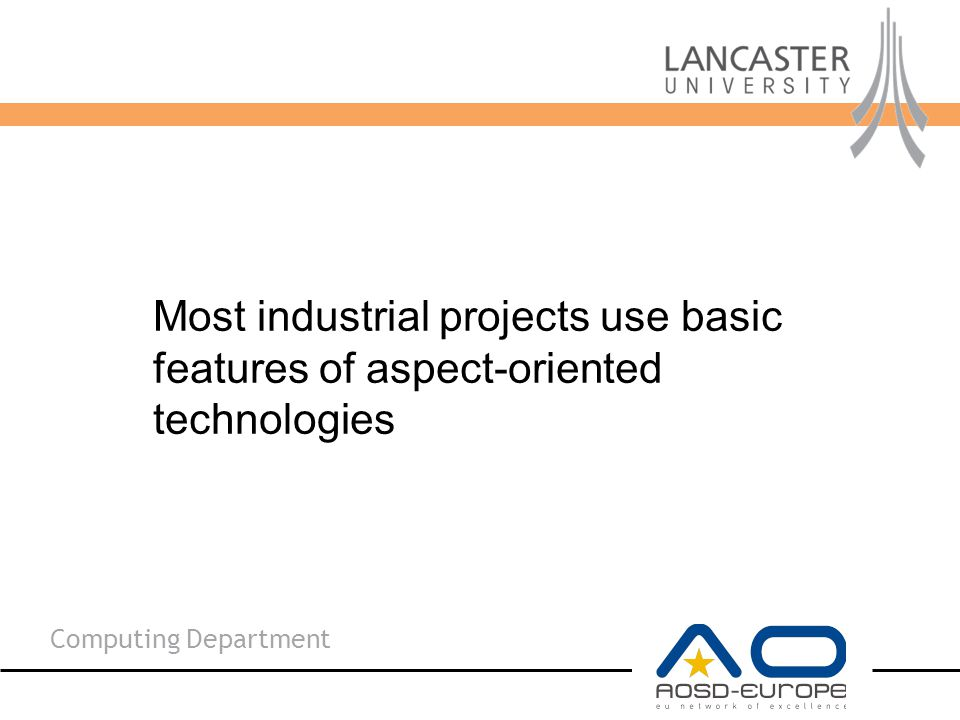 Computing Department Most industrial projects use basic features of aspect-oriented technologies