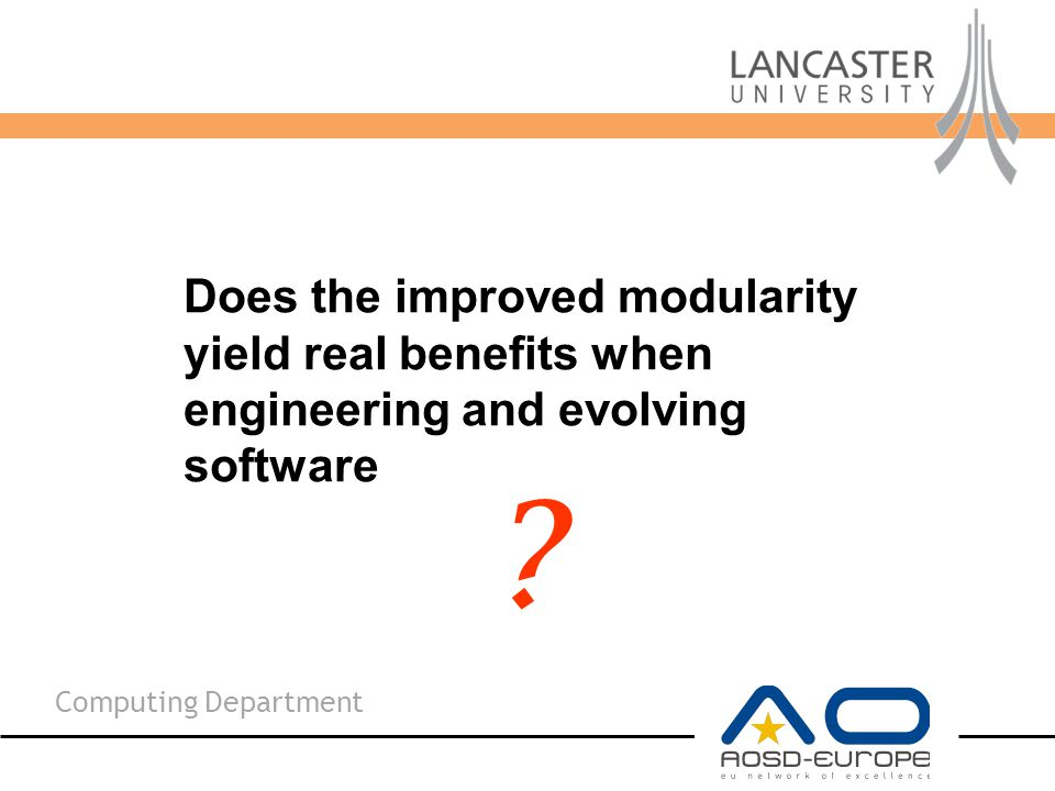 Computing Department Does the improved modularity yield real benefits when engineering and evolving software
