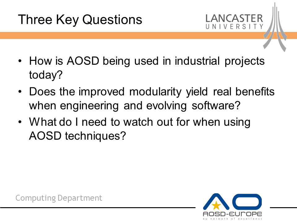 Computing Department Three Key Questions How is AOSD being used in industrial projects today.