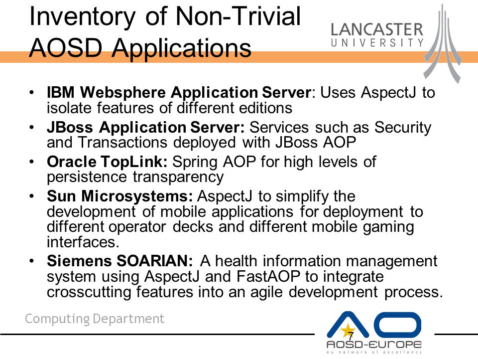Computing Department Inventory of Non-Trivial AOSD Applications Motorola wi4: A cellular infrastructure system that provides support for the WiMAX wireless broadband standard and uses AO modelling (WEAVR) for debugging and testing purposes.