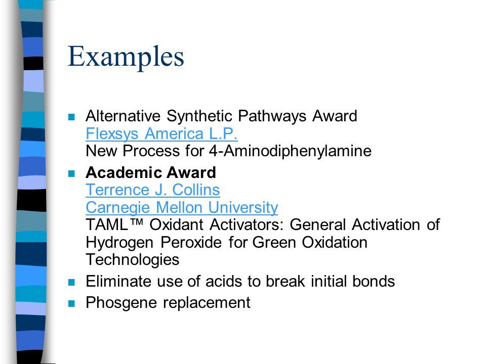 Examples n Alternative Synthetic Pathways Award Flexsys America L.P. New Process for 4-Aminodiphenylamine Flexsys America L.P. n Academic Award Terren