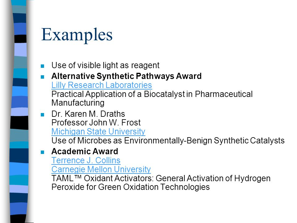 Examples n Use of visible light as reagent n Alternative Synthetic Pathways Award Lilly Research Laboratories Practical Application of a Biocatalyst i