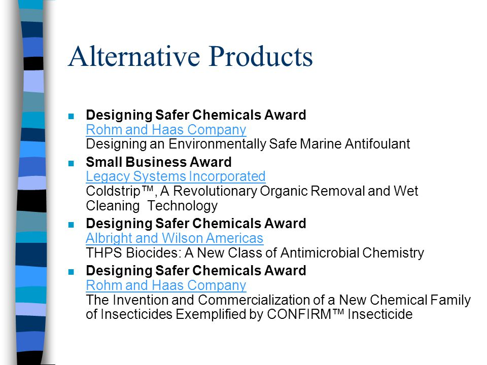 Alternative Products n Designing Safer Chemicals Award Rohm and Haas Company Designing an Environmentally Safe Marine Antifoulant Rohm and Haas Compan