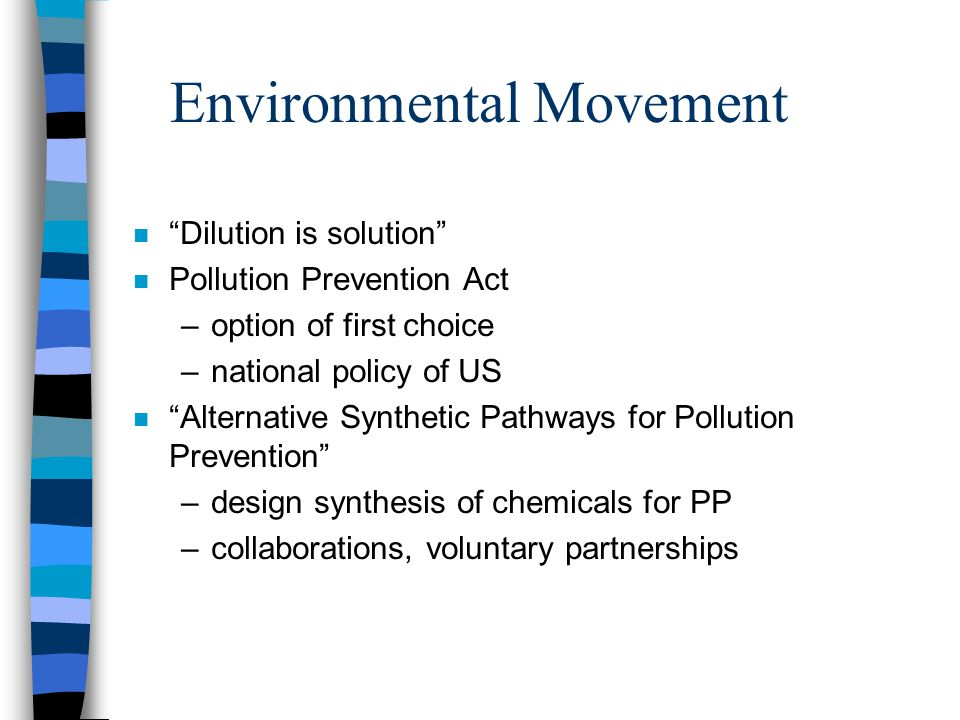 "Environmental Movement n ""Dilution is solution"" n Pollution Prevention Act –option of first choice –national policy of US n ""Alternative Synthetic Pat"