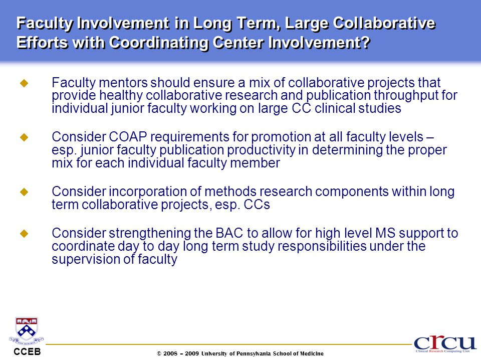 CCEB © 2008 – 2009 University of Pennsylvania School of Medicine Faculty Involvement in Long Term, Large Collaborative Efforts with Coordinating Cente