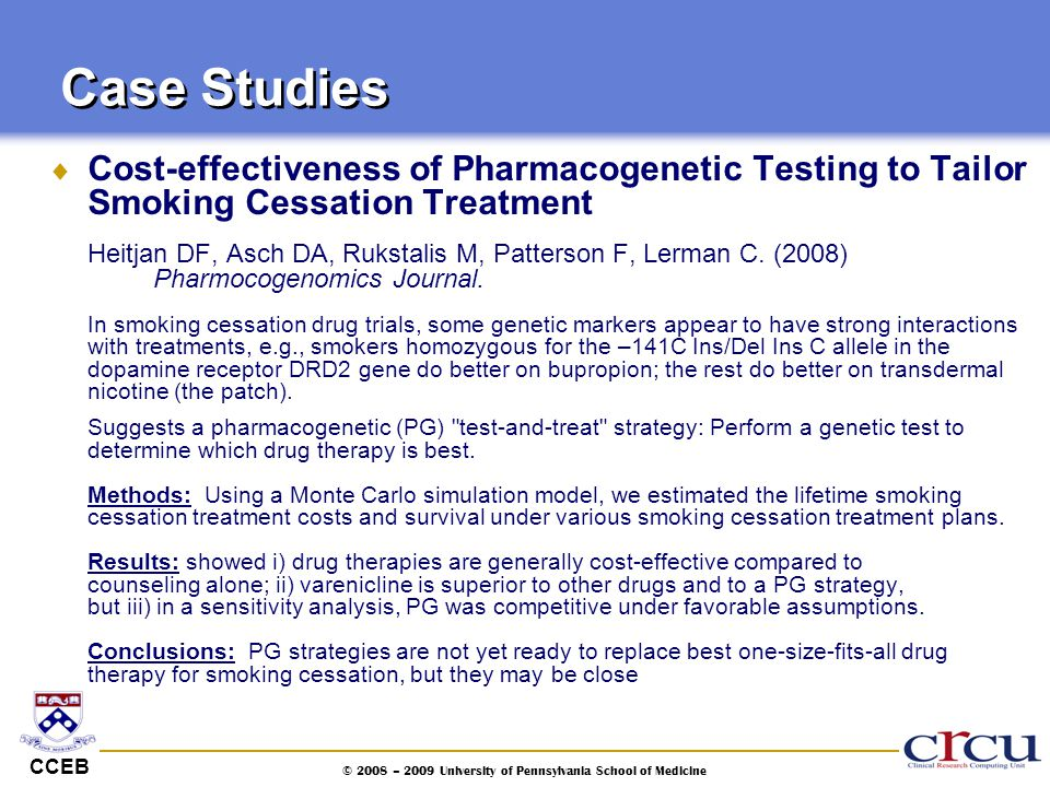CCEB © 2008 – 2009 University of Pennsylvania School of Medicine  Cost-effectiveness of Pharmacogenetic Testing to Tailor Smoking Cessation Treatment