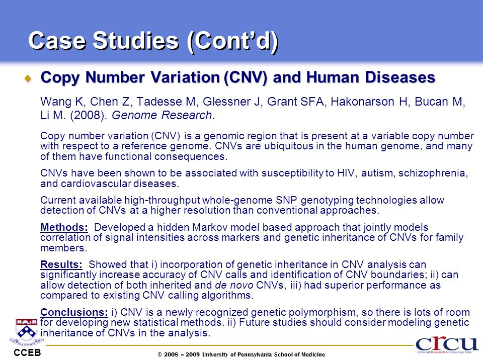 CCEB © 2008 – 2009 University of Pennsylvania School of Medicine  Copy Number Variation (CNV) and Human Diseases Wang K, Chen Z, Tadesse M, Glessner