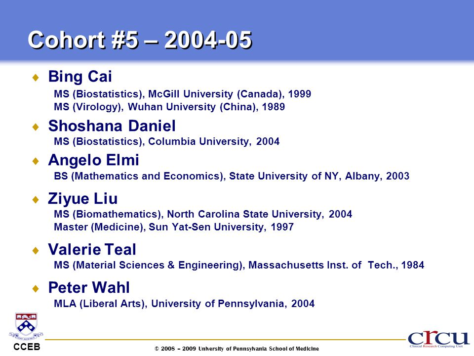 CCEB © 2008 – 2009 University of Pennsylvania School of Medicine  Bing Cai MS (Biostatistics), McGill University (Canada), 1999 MS (Virology), Wuhan