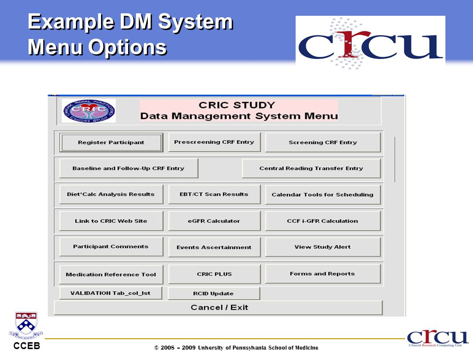 CCEB © 2008 – 2009 University of Pennsylvania School of Medicine Example DM System Menu Options