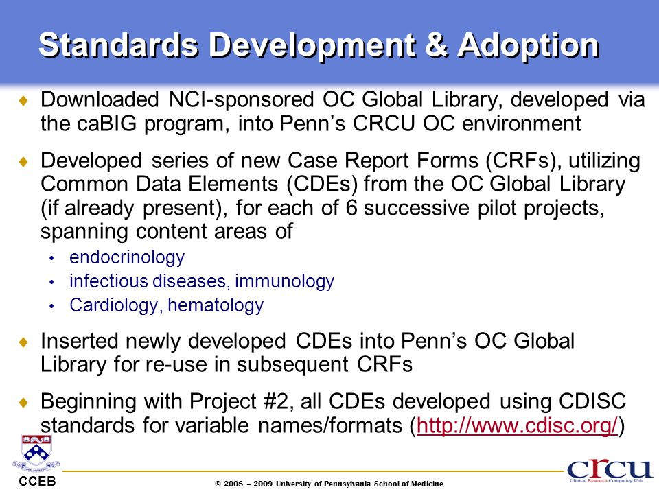 CCEB © 2008 – 2009 University of Pennsylvania School of Medicine Standards Development & Adoption  Downloaded NCI-sponsored OC Global Library, develo