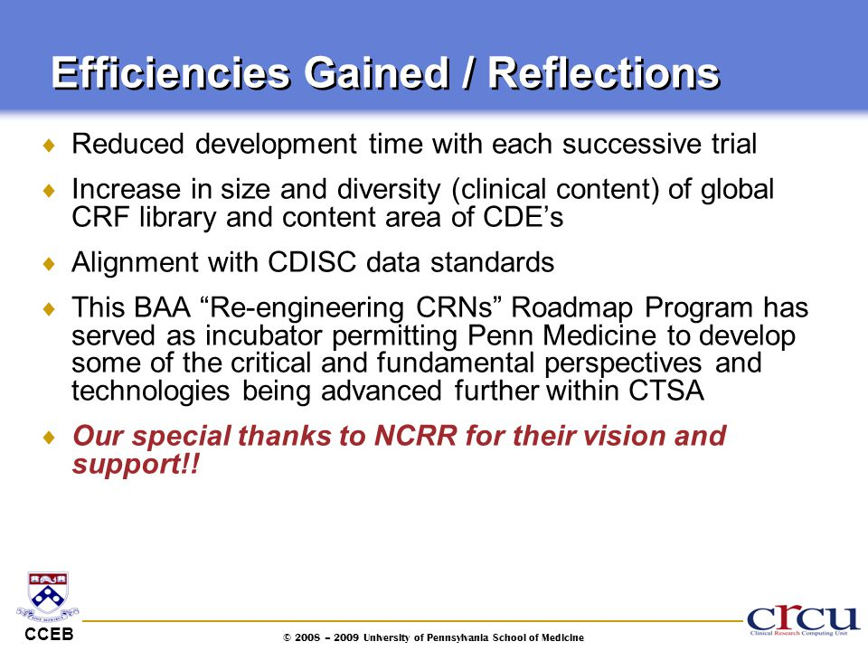 CCEB © 2008 – 2009 University of Pennsylvania School of Medicine Efficiencies Gained / Reflections  Reduced development time with each successive tri
