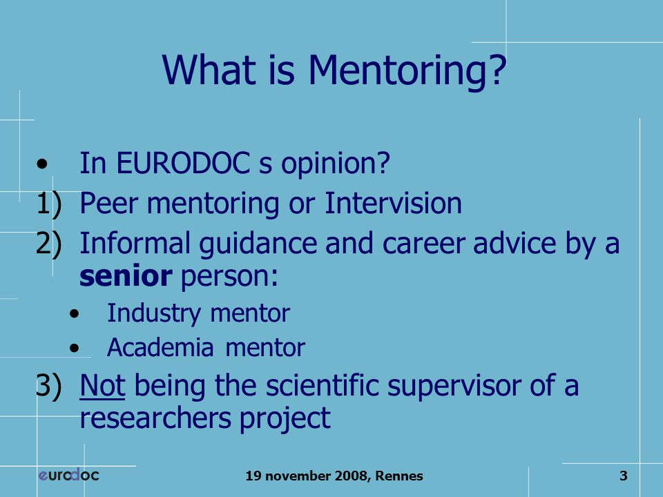 19 november 2008, Rennes3 What is Mentoring.In EURODOC s opinion.
