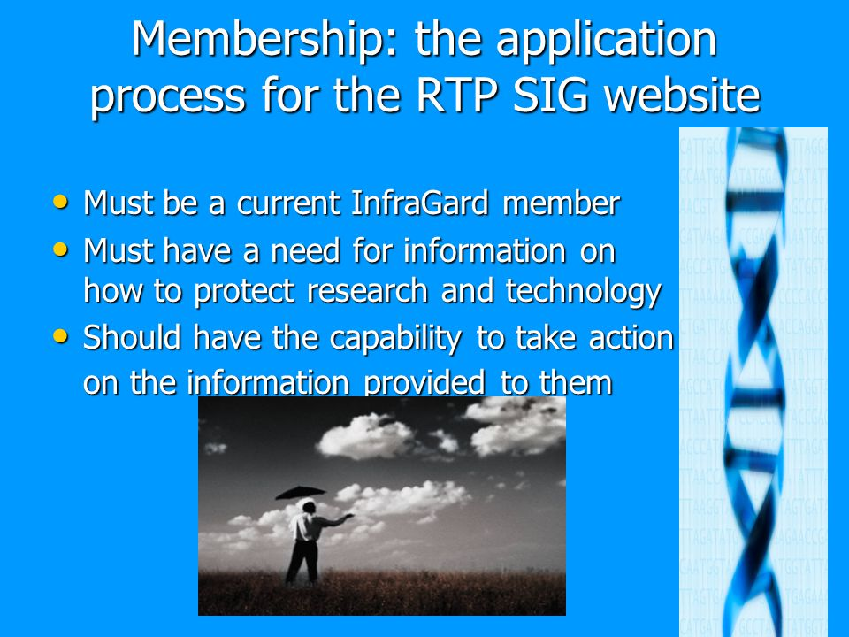 Membership: the application process for the RTP SIG website Must be a current InfraGard member Must be a current InfraGard member Must have a need for