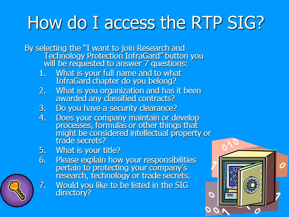 """How do I access the RTP SIG? By selecting the """"I want to join Research and Technology Protection InfraGard"""" button you will be requested to answer 7 q"""