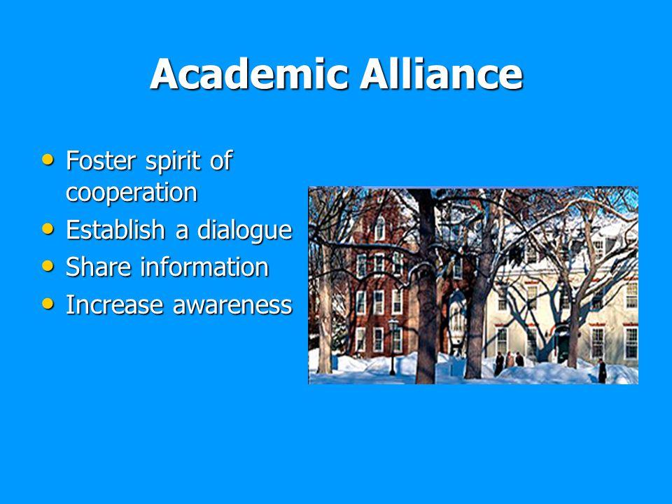 Academic Alliance Foster spirit of cooperation Foster spirit of cooperation Establish a dialogue Establish a dialogue Share information Share informat