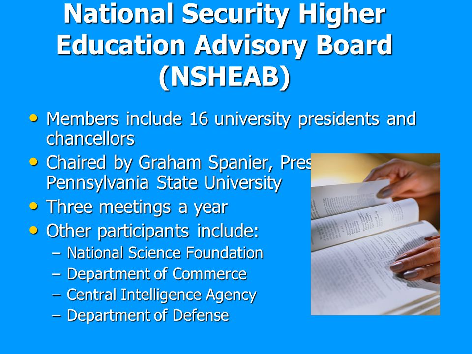 National Security Higher Education Advisory Board (NSHEAB) Members include 16 university presidents and chancellors Members include 16 university pres