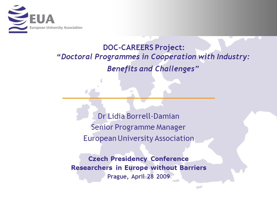 …2… Overview Introduction of the European University Association (EUA) University-Industry Collaborations 1 DOC-CAREERS objectives, methodologies and input sources Characteristics and Structure of Collaborative Doctoral Programmes The voice of stakeholders: universities, companies, doctoral candidates/holders and other shareholders on Collaborative Doctoral Programmes Employability Tracking of doctoral holder careers by universities Policy making Conclusions 1 The term industry is used in a broad sense including for-profit and non-for-profit businesses and enterprises.