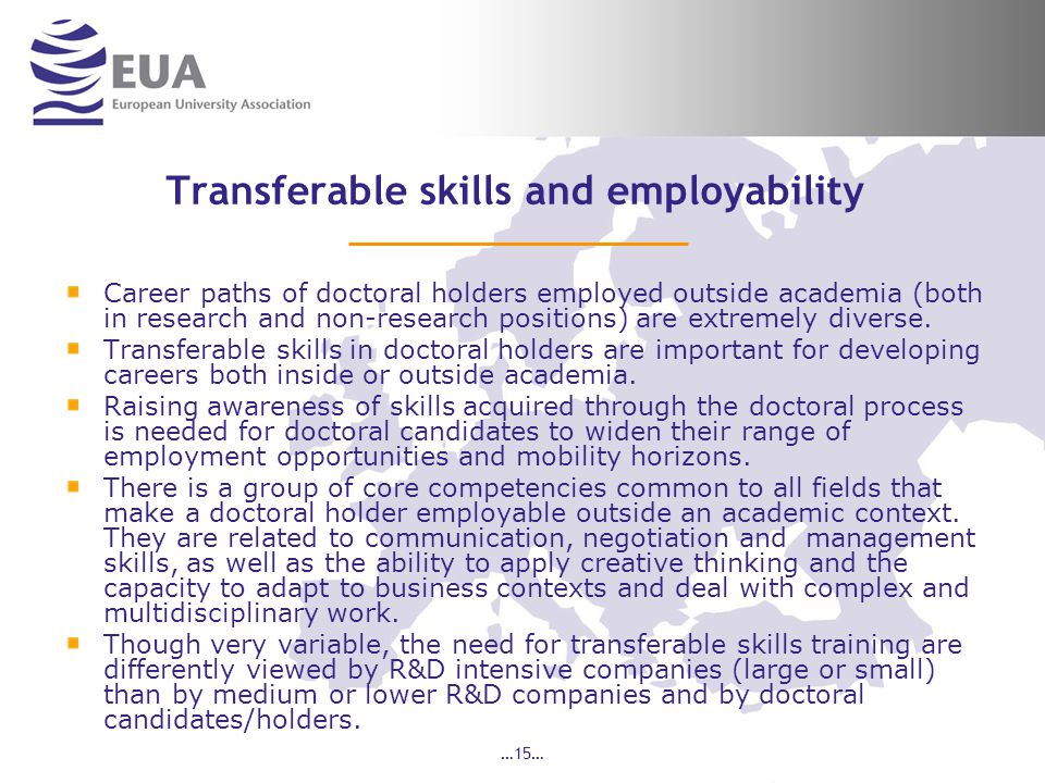 …15… Transferable skills and employability Career paths of doctoral holders employed outside academia (both in research and non-research positions) are extremely diverse.