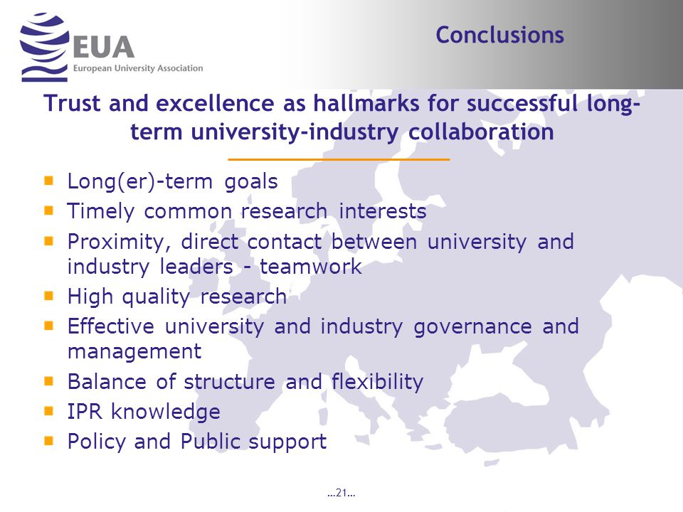 …21… Trust and excellence as hallmarks for successful long- term university-industry collaboration Long(er)-term goals Timely common research interests Proximity, direct contact between university and industry leaders - teamwork High quality research Effective university and industry governance and management Balance of structure and flexibility IPR knowledge Policy and Public support Conclusions