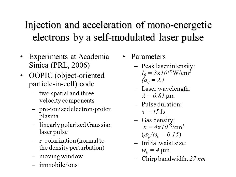 Injection and acceleration of mono-energetic electrons by a self-modulated laser pulse Experiments at Academia Sinica (PRL, 2006) OOPIC (object-orient