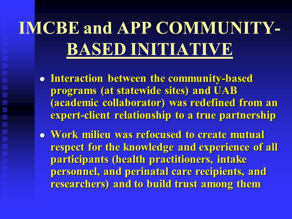 IMCBE and APP COMMUNITY- BASED INITIATIVE Interaction between the community-based programs (at statewide sites) and UAB (academic collaborator) was re