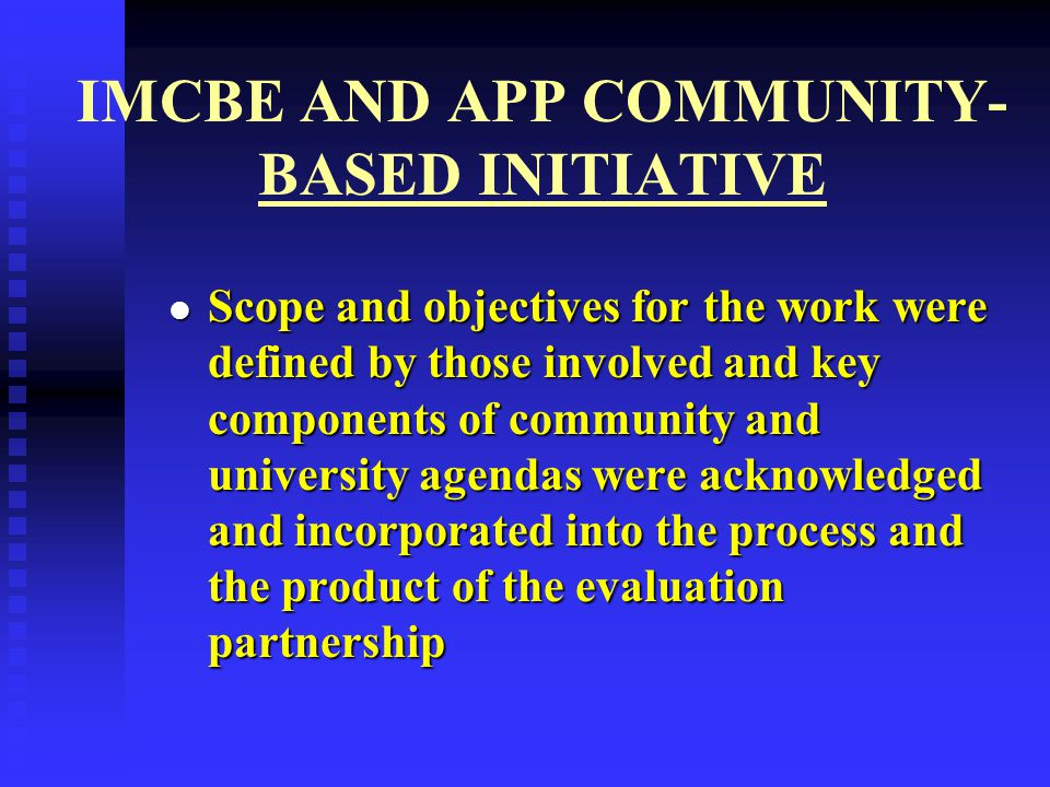IMCBE AND APP COMMUNITY- BASED INITIATIVE Scope and objectives for the work were defined by those involved and key components of community and univers