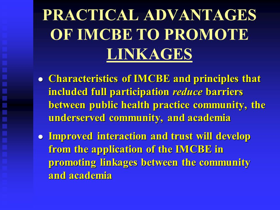 PRACTICAL ADVANTAGES OF IMCBE TO PROMOTE LINKAGES Characteristics of IMCBE and principles that included full participation reduce barriers between pub
