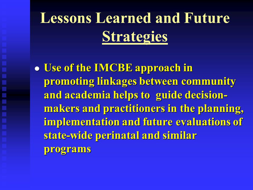 Use of the IMCBE approach in promoting linkages between community and academia helps to guide decision- makers and practitioners in the planning, impl