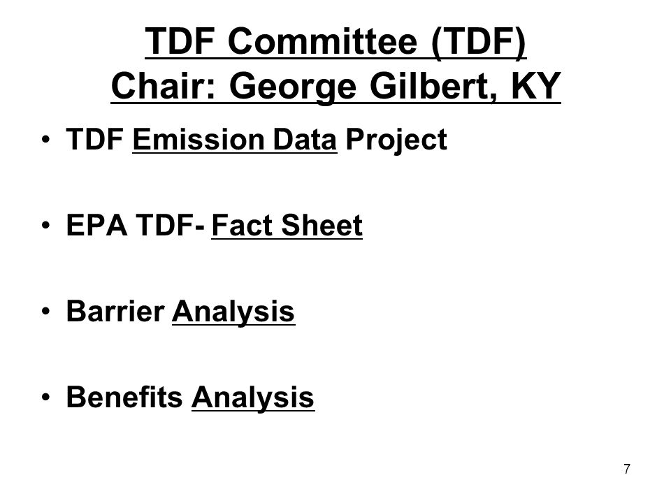 7 TDF Committee (TDF) Chair: George Gilbert, KY TDF Emission Data Project EPA TDF- Fact Sheet Barrier Analysis Benefits Analysis