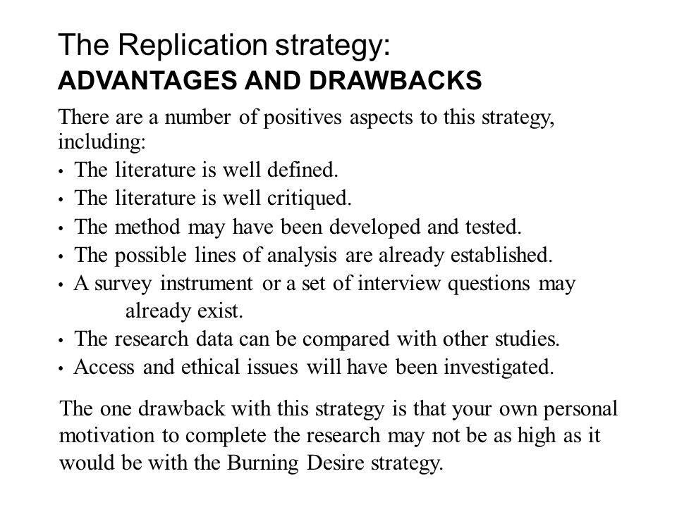 The Replication strategy: ADVANTAGES AND DRAWBACKS There are a number of positives aspects to this strategy, including: The literature is well defined.