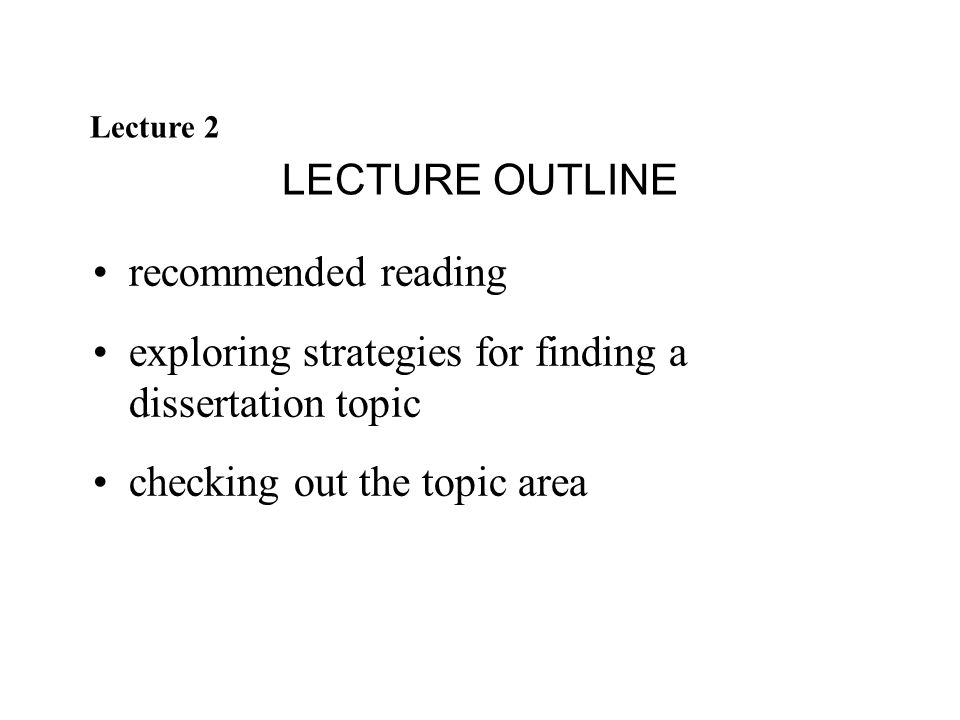 Recommended reading: Chapter 2: Strategies for Finding and Developing a Dissertation Topic, in the associated book: Horn, R.