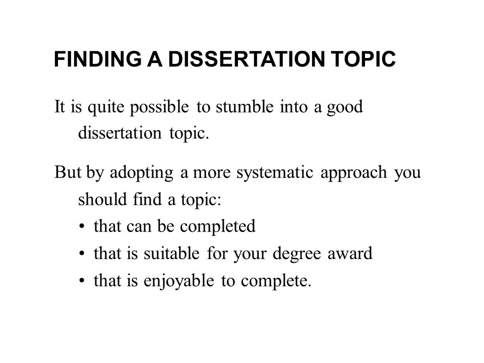 FINDING A DISSERTATION TOPIC It is quite possible to stumble into a good dissertation topic.