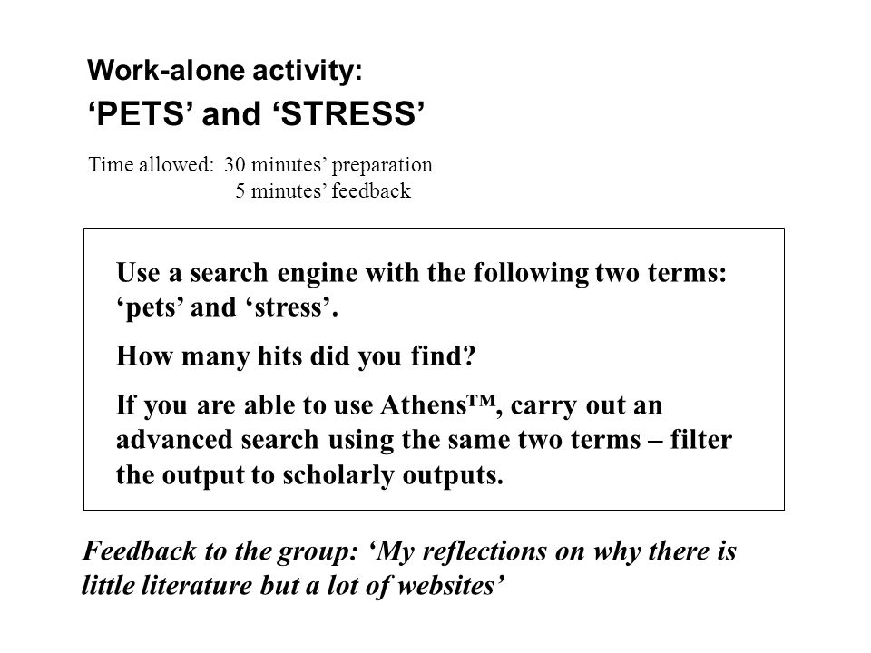 Work-alone activity: 'PETS' and 'STRESS' Time allowed: 30 minutes' preparation 5 minutes' feedback Use a search engine with the following two terms: 'pets' and 'stress'.