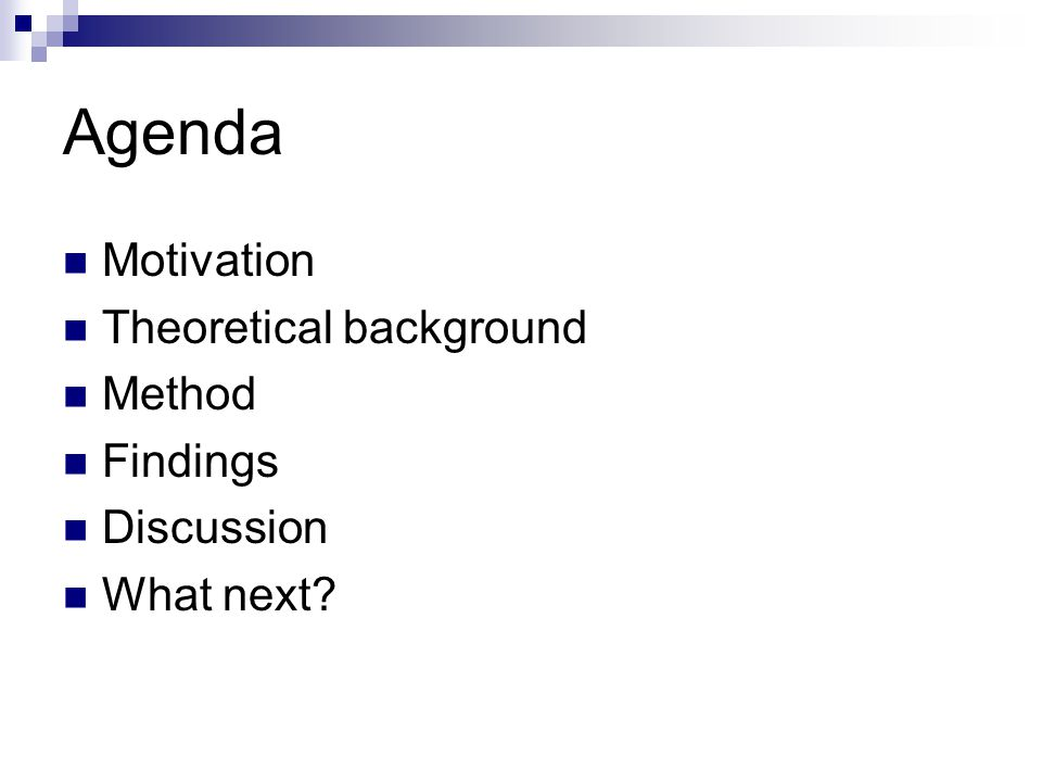 Agenda Motivation Theoretical background Method Findings Discussion What next