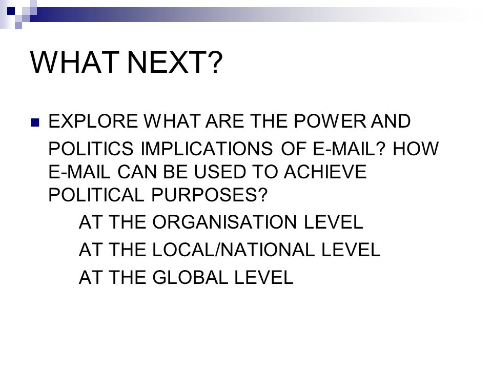 WHAT NEXT. EXPLORE WHAT ARE THE POWER AND POLITICS IMPLICATIONS OF E-MAIL.