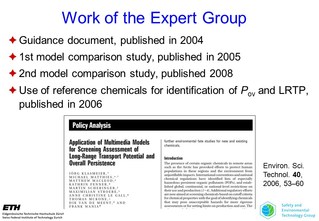 Work of the Expert Group  Guidance document, published in 2004  1st model comparison study, published in 2005  2nd model comparison study, published 2008  Use of reference chemicals for identification of P ov and LRTP, published in 2006 Environ.