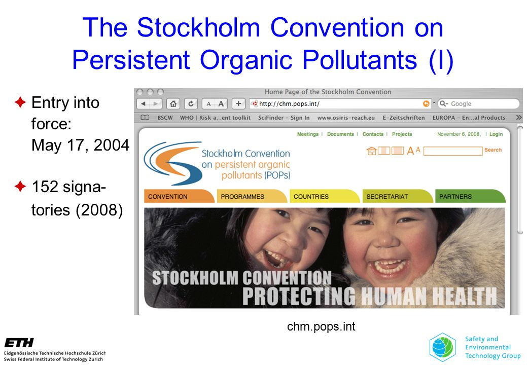 The Stockholm Convention on Persistent Organic Pollutants (I)  Entry into force: May 17, 2004  152 signa- tories (2008) chm.pops.int