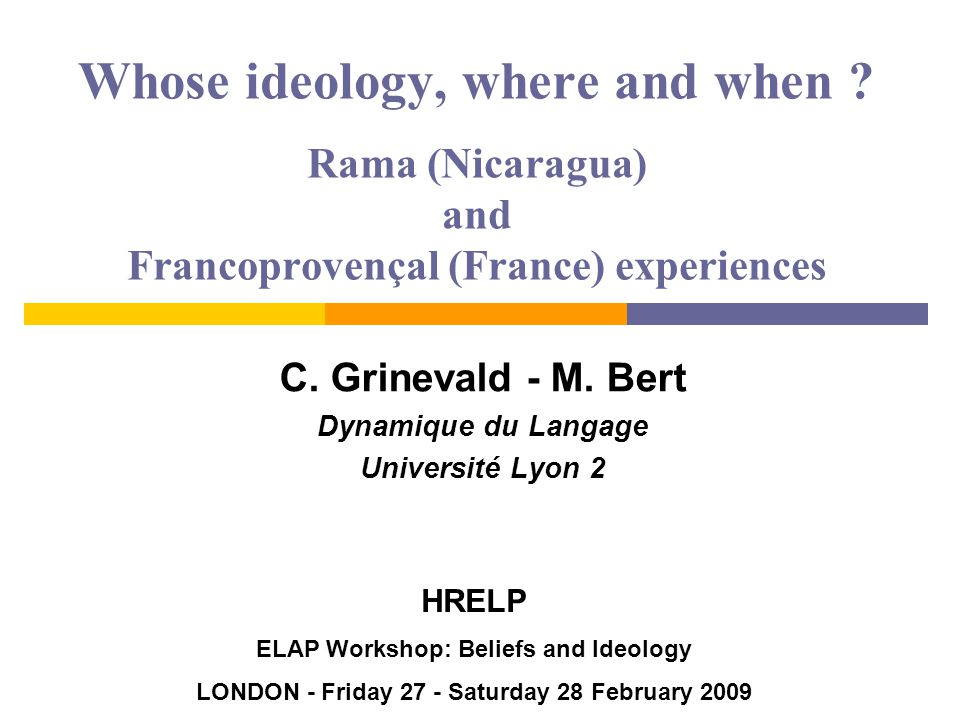 Introduction  We are not experts, just linguists… - with parallel experiences : Latin America / France over 20 years - concerned, as faculty, with training and supervising junior field linguists of EL  … proposing a road map for establishing ideological clarity , considering: 1.