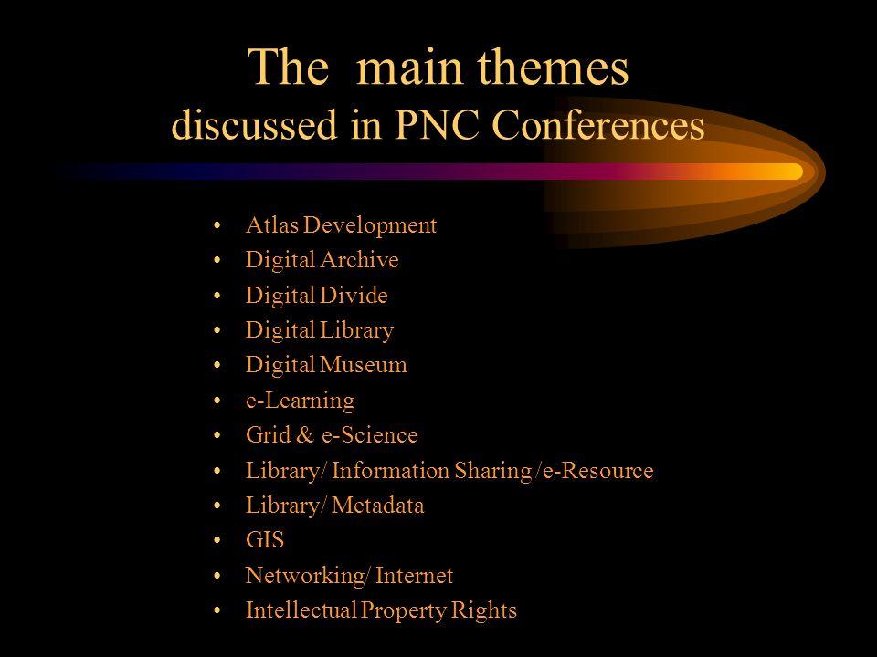 The main themes discussed in PNC Conferences Atlas Development Digital Archive Digital Divide Digital Library Digital Museum e-Learning Grid & e-Scien