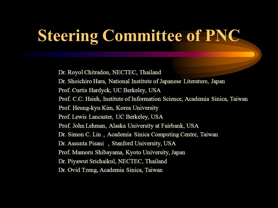 Steering Committee of PNC Dr. Royol Chitradon, NECTEC, Thailand Dr. Shoichiro Hara, National Institute of Japanese Literature, Japan Prof. Curtis Hard