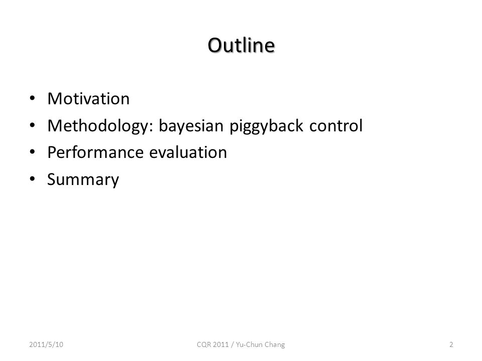 Outline Motivation Methodology: bayesian piggyback control Performance evaluation Summary 2011/5/10CQR 2011 / Yu-Chun Chang2