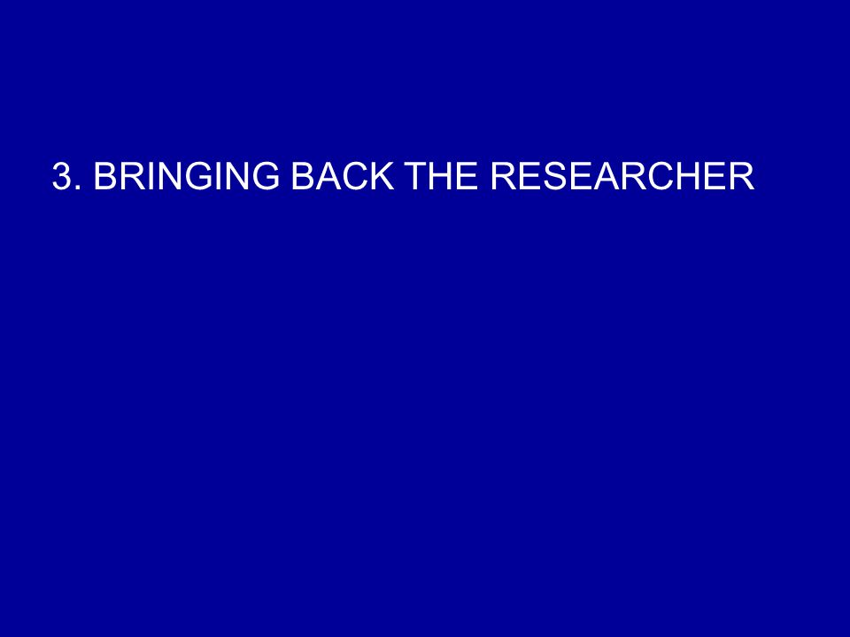 3. BRINGING BACK THE RESEARCHER