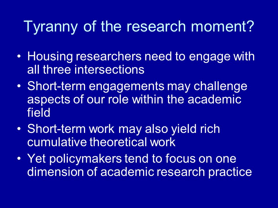 Tyranny of the research moment.